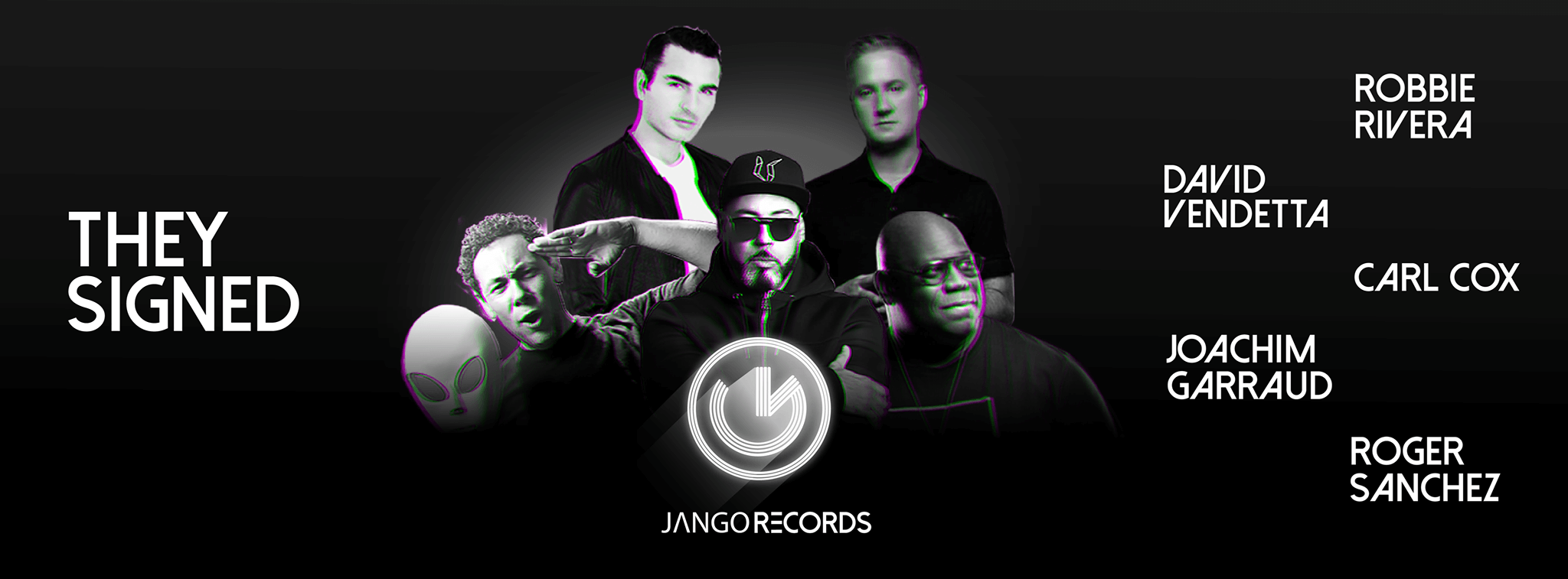 Robbie Rivera, David Vendetta, Carl Cox, Joachim Garraud, Roger Sanchez signed on Jango Records.